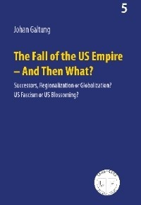 Johan Galtung - The Fall of the US Empire - And Then What?