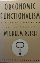 Wilhelm Reich - Orgonomic Functionalism. Vol. 1