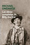 Michael Ondaatje - Las Obras Completas De Billy The Kid