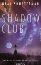 Neal Shusterman - The Shadow Club