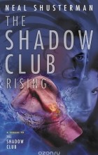 Neal Shusterman - The Shadow Club Rising