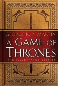 George R. R. Martin - A Game of Thrones: The Illustrated Edition