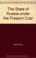 John Perry - The State Of Russia Under The Present Czar