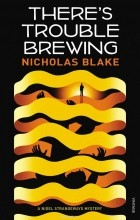 Nicholas Blake - There's Trouble Brewing