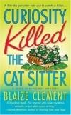 Blaize Clement - Curiosity Killed the Cat Sitter