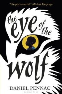 Daniel Pennac - The Eye of the Wolf
