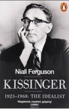 Niall Ferguson - Kissinger: 1923-1968: The Idealist