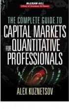 Alex Kuznetsov - The Complete Guide to Capital Markets for Quantitative Professionals