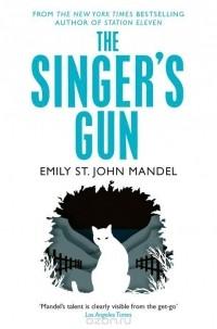 Emily St. John Mandel - The Singer's Gun