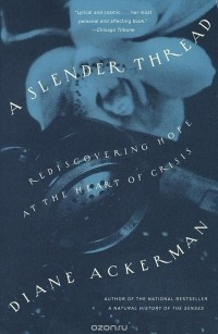 Diane Ackerman - A Slender Thread: Rediscovering Hope at the Heart of Crisis