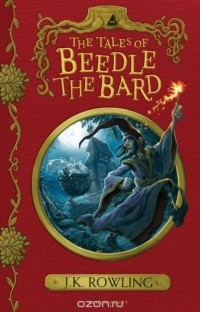 J. K. Rowling — The Tales of Beedle the Bard