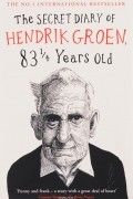 Hendrik Groen - The Secret Diary of Hendrik Groen, 83 Years Old
