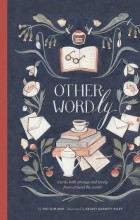 - Other-Wordly: words both strange and lovely from around the world