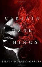 Silvia Moreno-Garcia - Certain Dark Things
