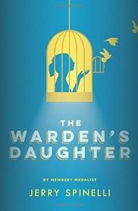 Джерри Спинелли - The Warden's Daughter