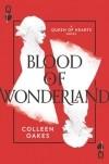 Colleen Oakes - Blood of Wonderland