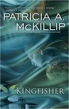 Patricia A. McKillip - Kingfisher