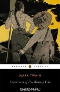 Марк Твен - The Adventures of Huckleberry Finn