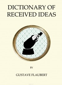 Gustave Flaubert - The Dictionary of Received Ideas