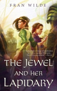 Fran Wilde - The Jewel and Her Lapidary