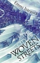 Emmi Itäranta - The City of Woven Streets
