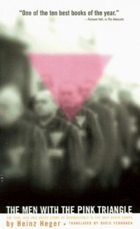 Heinz Heger - The Men with the Pink Triangle: The True Life-and-Death Story of Homosexuals in the Nazi Death Camps