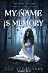 Ann Brashares - My Name is Memory