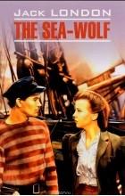 Джек Лондон - The Sea-Wolf