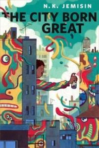 N.K. Jemisin - The City Born Great