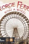 Barbara Lowell - George Ferris, What a Wheel!