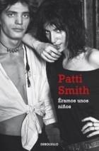 Patti Smith - Éramos unos niños