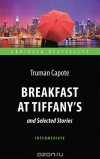 Т. Капоте - Breakfast at Tiffany's and Selected Stories