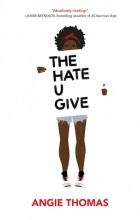 Angie Thomas - The Hate U Give