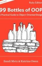 Sandi Metz, Katrina Owen - 99 Bottles of OOP: A Practical Guide to Object-Oriented Design
