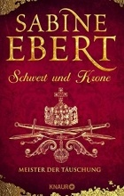 Sabine Ebert - Schwert und Krone - Meister der Täuschung