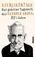 Hendrik Groen - Eierlikörtage: Das geheime Tagebuch des Hendrik Groen, 83 1/4 Jahre