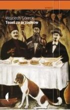 Wojciech Górecki - Toast za przodków