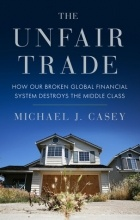 Michael J. Casey - The Unfair Trade: How Our Broken Global Financial System Destroys the Middle Class