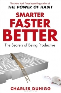 Charles Duhigg - Smarter Faster Better: The Secrets of Being Productive