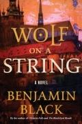 Бенджамин Блэк - Wolf on a String