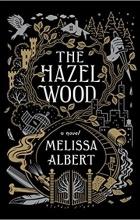 Melissa Albert - The Hazel Wood