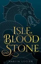 Makiia Lucier - Isle of Blood and Stone