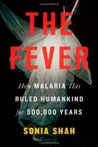 Sonia Shah - The Fever: How Malaria Has Ruled Humankind for 500,000 Years