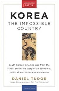 Daniel Tudor - Korea: The Impossible Country