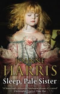 Joanne Harris - Sleep, Pale Sister