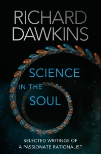 Richard Dawkins - Science in the Soul: Selected Writings of a Passionate Rationalist