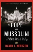 David I. Kertzer - The Pope and Mussolini: The Secret History of Pius XI and the Rise of Fascism in Europe