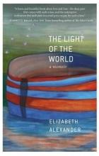 Elizabeth Alexander - The Light of the World: A Memoir
