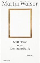 Martin Walser - Statt etwas oder Der letzte Rank