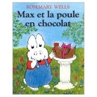 Rosemary Wells - Max et la poule en chocolat